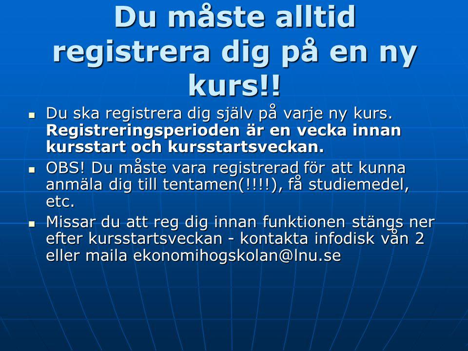 Du måste alltid registrera dig på en ny kurs!! Du ska registrera dig själv på varje ny kurs. Registreringsperioden är en vecka innan kursstart och kur