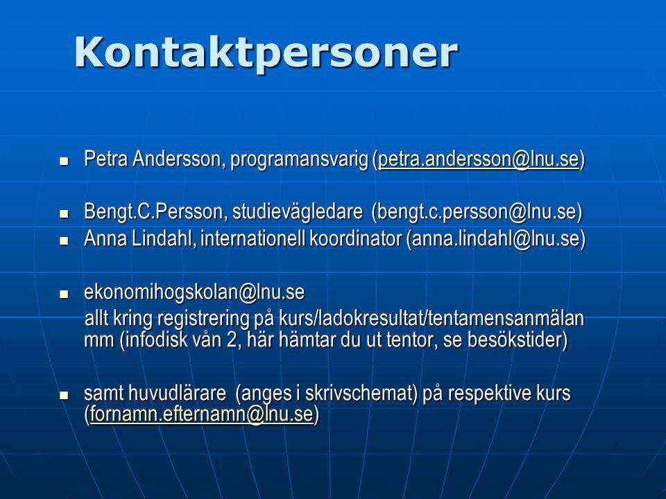 Kontaktpersoner Petra Andersson, programansvarig (petra.andersson@lnu.se) Petra Andersson, programansvarig (petra.andersson@lnu.se)petra.andersson@lnu.se Bengt.C.Persson, studievägledare (bengt.c.persson@lnu.se) Bengt.C.Persson, studievägledare (bengt.c.persson@lnu.se) Anna Lindahl, internationell koordinator (anna.lindahl@lnu.se) Anna Lindahl, internationell koordinator (anna.lindahl@lnu.se) ekonomihogskolan@lnu.se ekonomihogskolan@lnu.se allt kring registrering på kurs/ladokresultat/tentamensanmälan mm (infodisk vån 2, här hämtar du ut tentor, se besökstider) allt kring registrering på kurs/ladokresultat/tentamensanmälan mm (infodisk vån 2, här hämtar du ut tentor, se besökstider) samt huvudlärare (anges i skrivschemat) på respektive kurs (fornamn.efternamn@lnu.se) samt huvudlärare (anges i skrivschemat) på respektive kurs (fornamn.efternamn@lnu.se)fornamn.efternamn@lnu.se