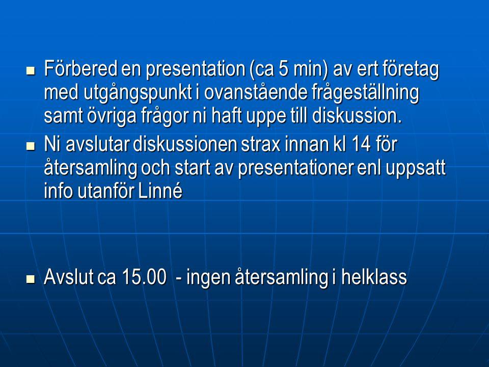 Förbered en presentation (ca 5 min) av ert företag med utgångspunkt i ovanstående frågeställning samt övriga frågor ni haft uppe till diskussion. Förb