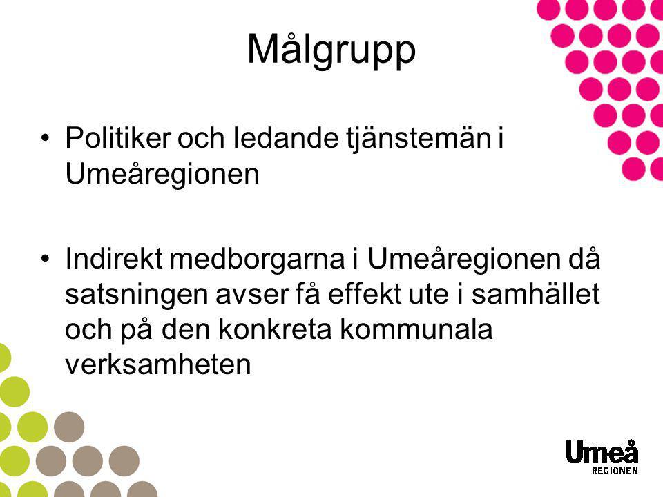 Målgrupp Politiker och ledande tjänstemän i Umeåregionen Indirekt medborgarna i Umeåregionen då satsningen avser få effekt ute i samhället och på den konkreta kommunala verksamheten
