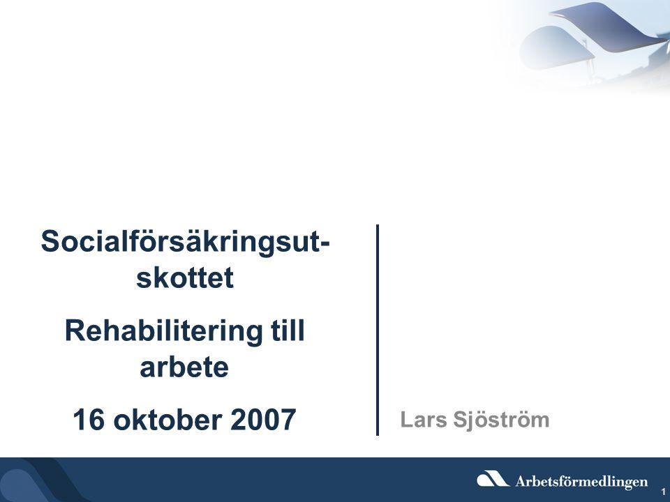 1 Socialförsäkringsut- skottet Rehabilitering till arbete 16 oktober 2007 Lars Sjöström