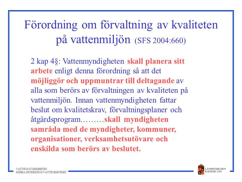 VATTENMYNDIGHETEN SÖDRA ÖSTERSJÖNS VATTENDISTRIKT Förordning om förvaltning av kvaliteten på vattenmiljön (SFS 2004:660) 2 kap 4§: Vattenmyndigheten s
