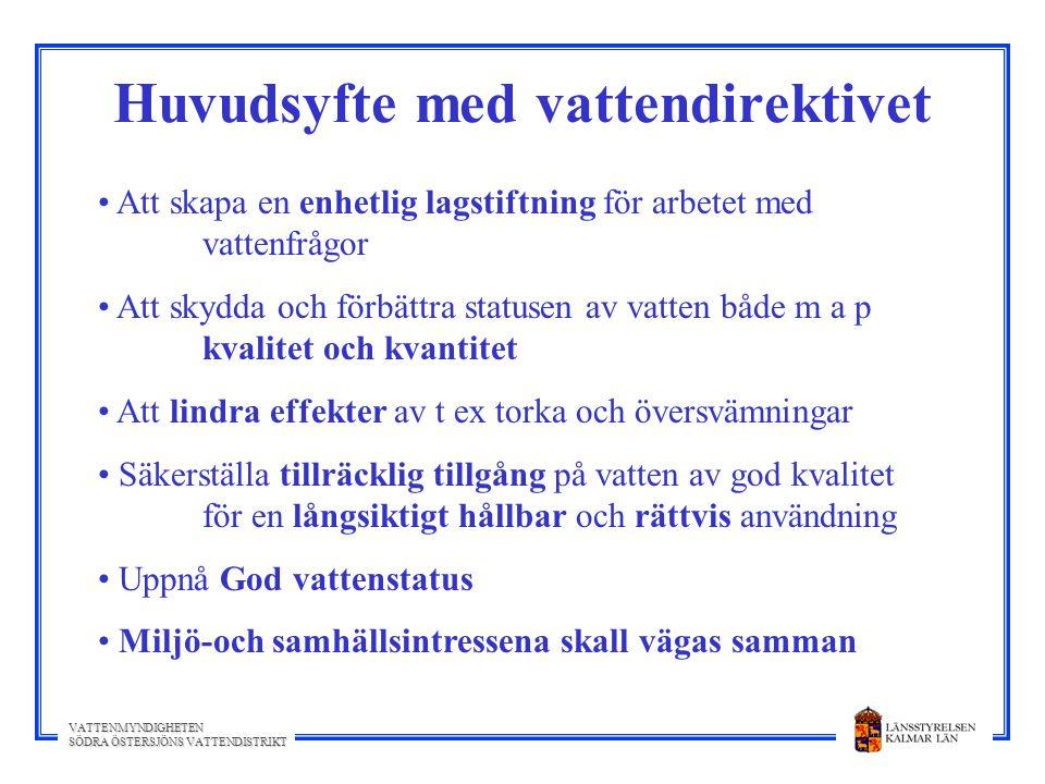 VATTENMYNDIGHETEN SÖDRA ÖSTERSJÖNS VATTENDISTRIKT Huvudsyfte med vattendirektivet Att skapa en enhetlig lagstiftning för arbetet med vattenfrågor Att
