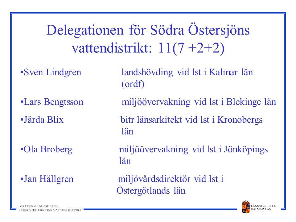 VATTENMYNDIGHETEN SÖDRA ÖSTERSJÖNS VATTENDISTRIKT Delegationen för Södra Östersjöns vattendistrikt: 11(7 +2+2) Sven Lindgren landshövding vid lst i Ka