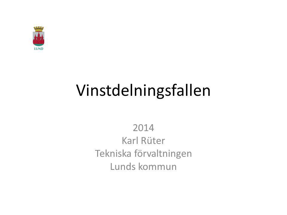 Vinstdelningsfallen 2014 Karl Rüter Tekniska förvaltningen Lunds kommun