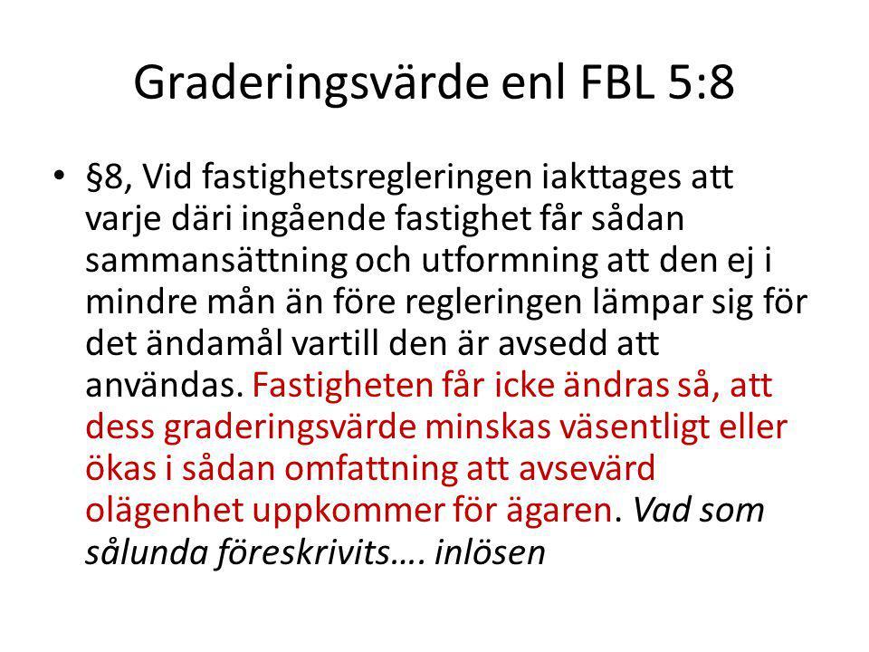 Graderingsvärde enl FBL 5:8 §8, Vid fastighetsregleringen iakttages att varje däri ingående fastighet får sådan sammansättning och utformning att den ej i mindre mån än före regleringen lämpar sig för det ändamål vartill den är avsedd att användas.
