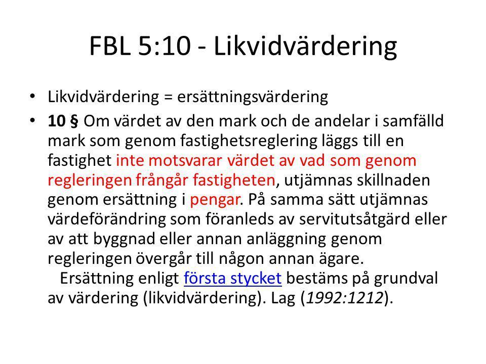 FBL 5:10 - Likvidvärdering Likvidvärdering = ersättningsvärdering 10 § Om värdet av den mark och de andelar i samfälld mark som genom fastighetsreglering läggs till en fastighet inte motsvarar värdet av vad som genom regleringen frångår fastigheten, utjämnas skillnaden genom ersättning i pengar.