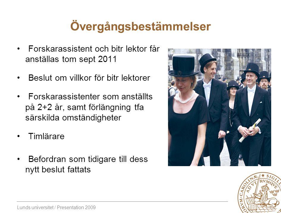 Lunds universitet / Presentation 2009 Övergångsbestämmelser Forskarassistent och bitr lektor får anställas tom sept 2011 Beslut om villkor för bitr le