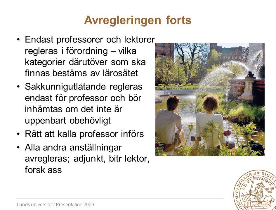 Lunds universitet / Presentation 2009 Avregleringen forts Endast professorer och lektorer regleras i förordning – vilka kategorier därutöver som ska f