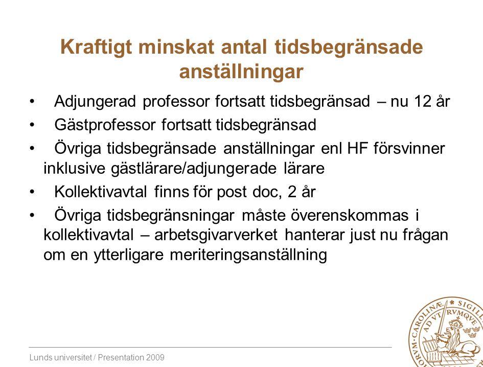 Lunds universitet / Presentation 2009 Kraftigt minskat antal tidsbegränsade anställningar Adjungerad professor fortsatt tidsbegränsad – nu 12 år Gästp