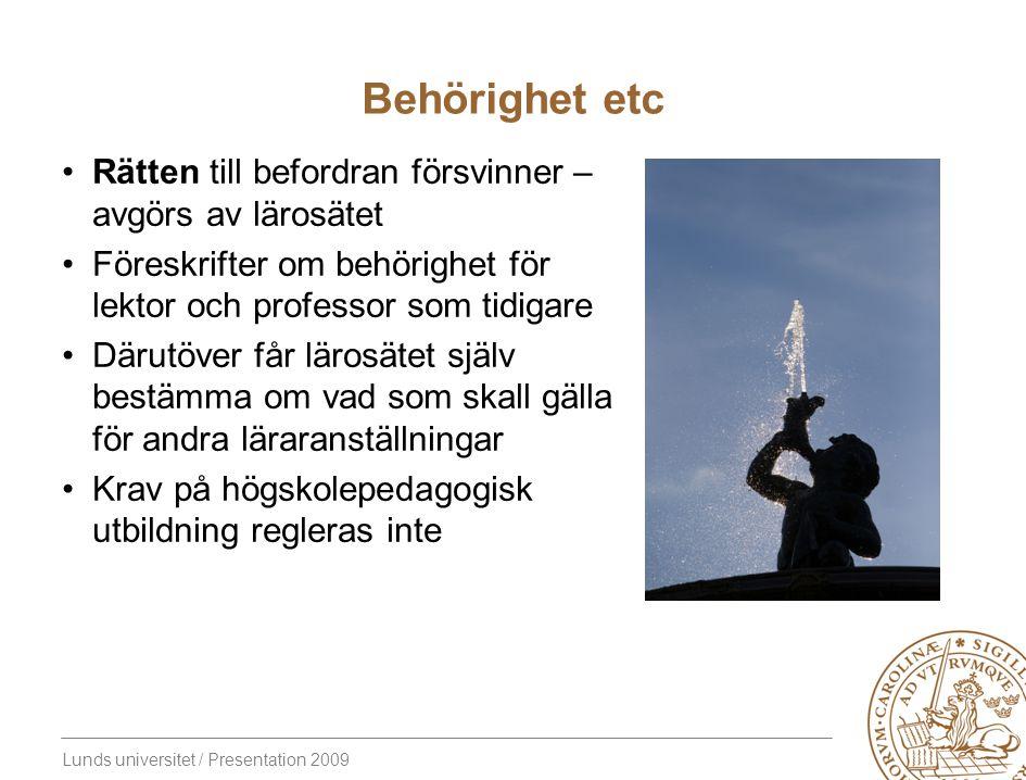 Lunds universitet / Presentation 2009 Behörighet etc Rätten till befordran försvinner – avgörs av lärosätet Föreskrifter om behörighet för lektor och