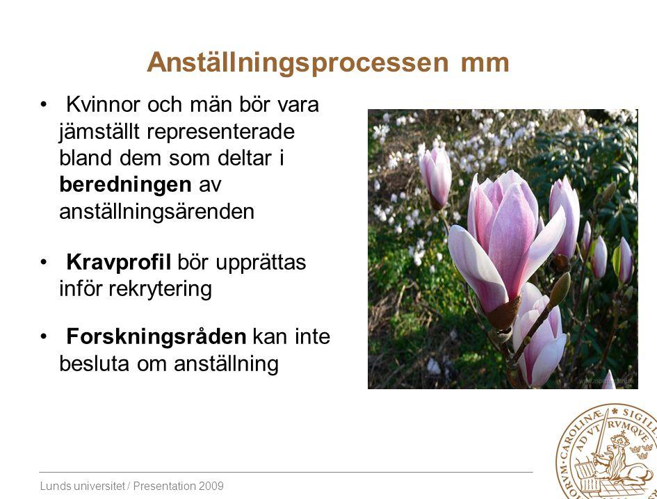 Lunds universitet / Presentation 2009 Anställningsprocessen mm Kvinnor och män bör vara jämställt representerade bland dem som deltar i beredningen av anställningsärenden Kravprofil bör upprättas inför rekrytering Forskningsråden kan inte besluta om anställning