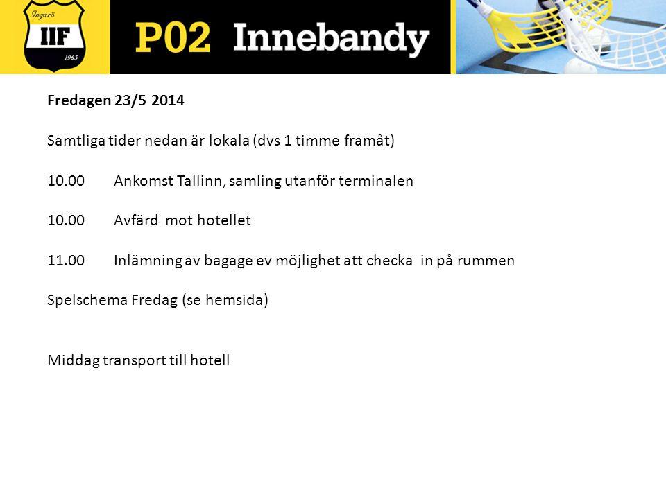 Fredagen 23/5 2014 Samtliga tider nedan är lokala (dvs 1 timme framåt) 10.00Ankomst Tallinn, samling utanför terminalen 10.00Avfärd mot hotellet 11.00