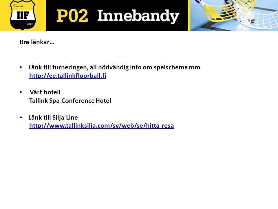 Bra länkar… Länk till turneringen, all nödvändig info om spelschema mm http://ee.tallinkfloorball.fi Vårt hotell Tallink Spa Conference Hotel Länk til