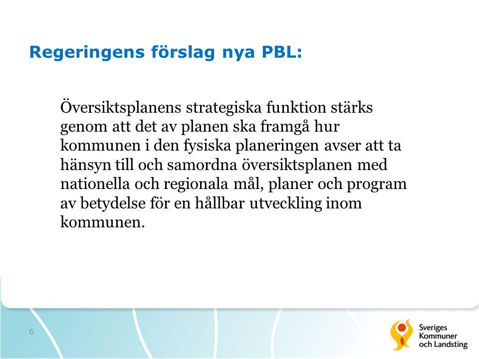 6 Regeringens förslag nya PBL: Översiktsplanens strategiska funktion stärks genom att det av planen ska framgå hur kommunen i den fysiska planeringen