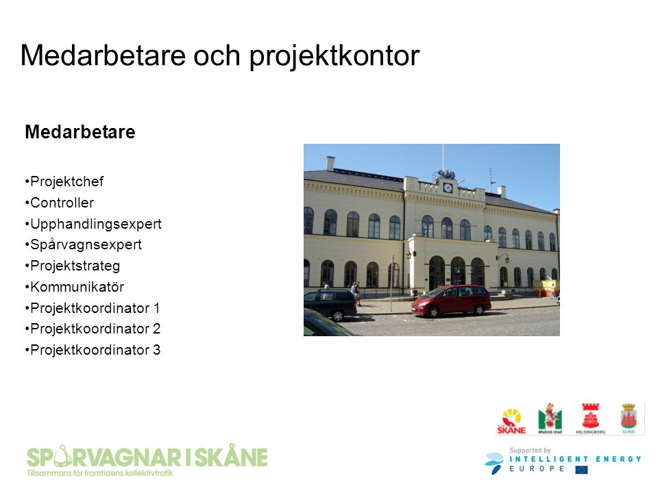 Medarbetare och projektkontor Medarbetare Projektchef Controller Upphandlingsexpert Spårvagnsexpert Projektstrateg Kommunikatör Projektkoordinator 1 P