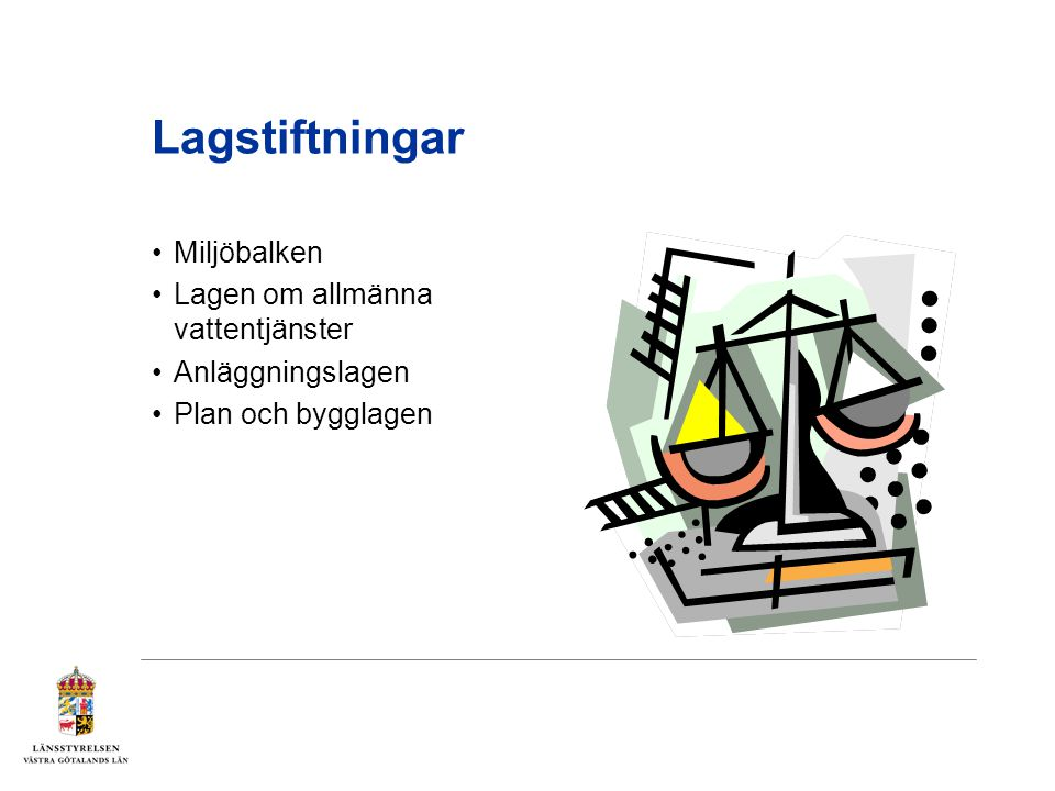 Lagstiftningar Miljöbalken Lagen om allmänna vattentjänster Anläggningslagen Plan och bygglagen