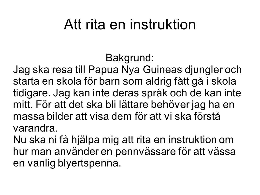 Att rita en instruktion Bakgrund: Jag ska resa till Papua Nya Guineas djungler och starta en skola för barn som aldrig fått gå i skola tidigare. Jag k