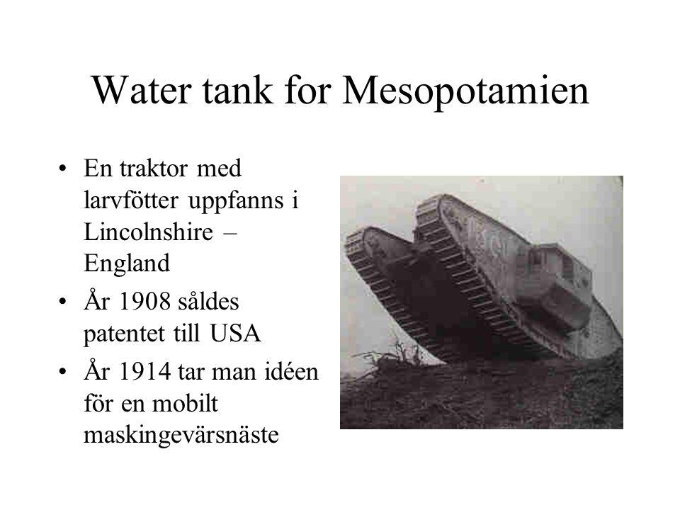 Water tank for Mesopotamien En traktor med larvfötter uppfanns i Lincolnshire – England År 1908 såldes patentet till USA År 1914 tar man idéen för en