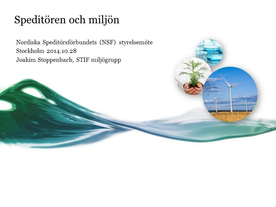 Speditören och miljön Nordiska Speditörsförbundets (NSF) styrelsemöte Stockholm 2014.10.28 Joakim Stoppenbach, STIF miljögrupp