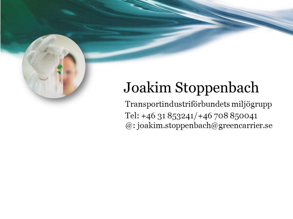 Joakim Stoppenbach Transportindustriförbundets miljögrupp Tel: +46 31 853241/+46 708 850041 @: joakim.stoppenbach@greencarrier.se