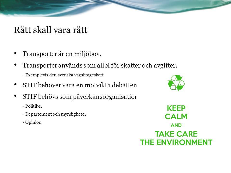 Rätt skall vara rätt Transporter är en miljöbov. Transporter används som alibi för skatter och avgifter. - Exemplevis den svenska vägslitageskatt STIF