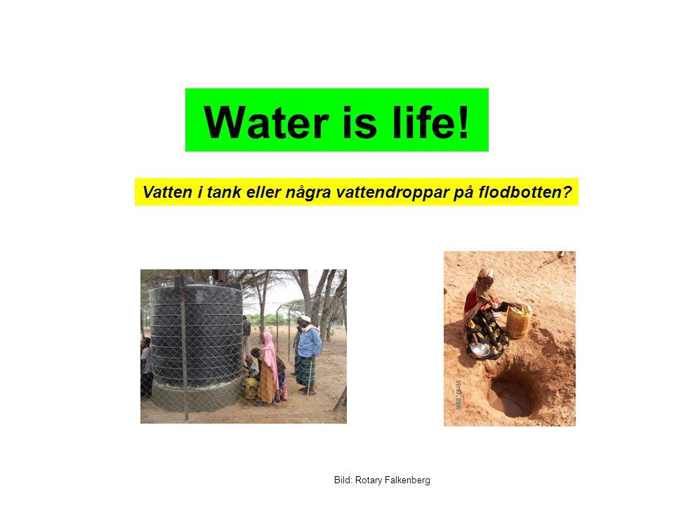 Bild: Rotary Falkenberg Water is life! Vatten i tank eller några vattendroppar på flodbotten