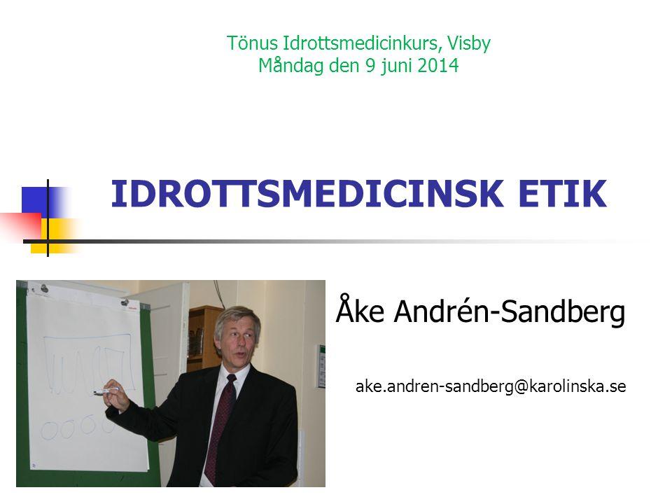 Tönus Idrottsmedicinkurs, Visby Måndag den 9 juni 2014 IDROTTSMEDICINSK ETIK Åke Andrén-Sandberg ake.andren-sandberg@karolinska.se