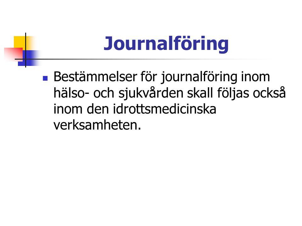 Journalföring Bestämmelser för journalföring inom hälso- och sjukvården skall följas också inom den idrottsmedicinska verksamheten.