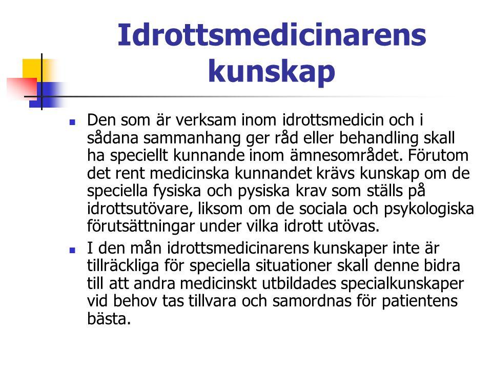 Idrottsmedicinarens kunskap Den som är verksam inom idrottsmedicin och i sådana sammanhang ger råd eller behandling skall ha speciellt kunnande inom ä