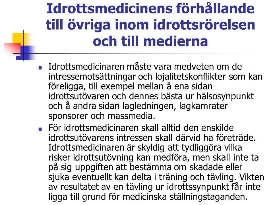 Idrottsmedicinens förhållande till övriga inom idrottsrörelsen och till medierna Idrottsmedicinaren måste vara medveten om de intressemotsättningar oc