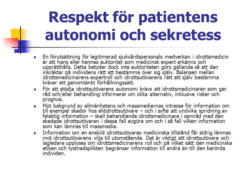 Respekt för patientens autonomi och sekretess En förutsättning för legitimerad sjukvårdspersonals medverkan i idrottsmedicin är att hans eller hennes