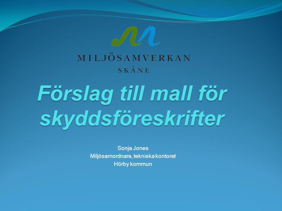 Förslag till mall för skyddsföreskrifter Sonja Jones Miljösamordnare, tekniska kontoret Hörby kommun