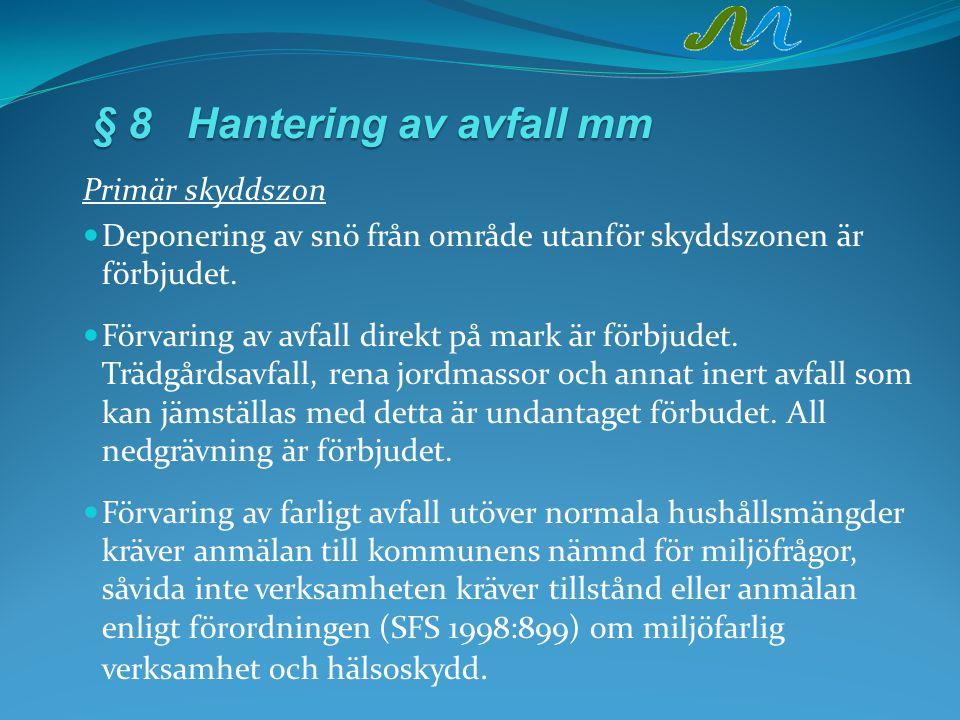 § 8Hantering av avfall mm Primär skyddszon Deponering av snö från område utanför skyddszonen är förbjudet. Förvaring av avfall direkt på mark är förbj
