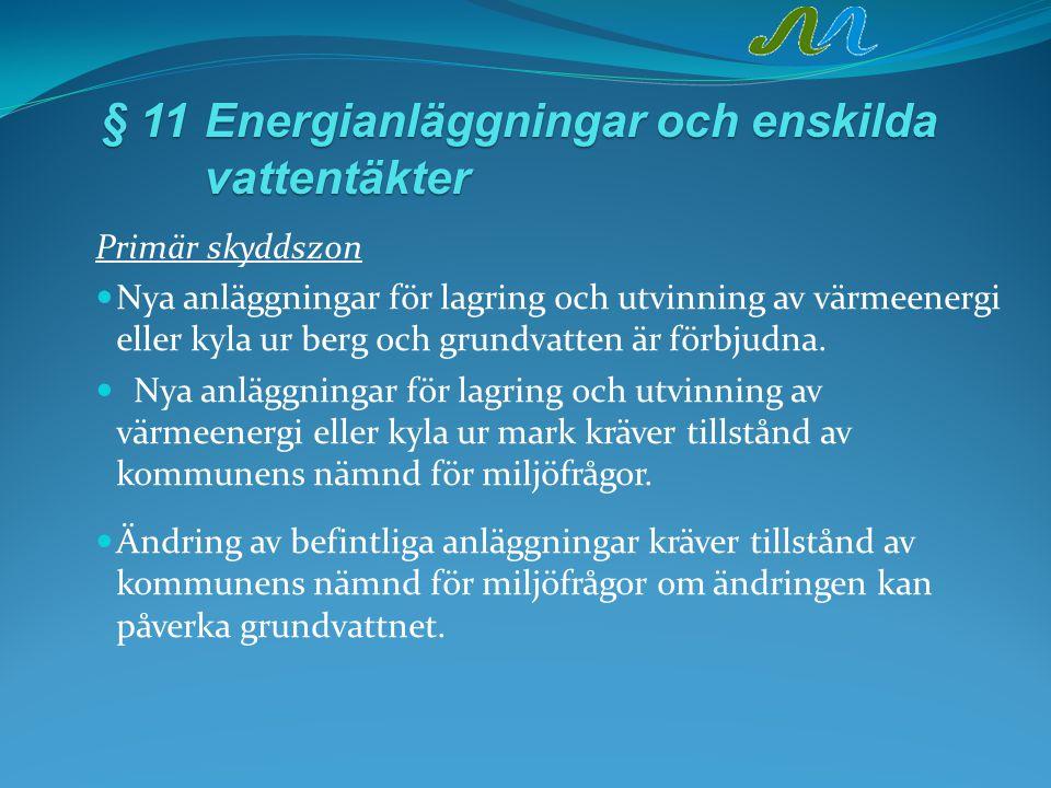 § 11Energianläggningar och enskilda vattentäkter Primär skyddszon Nya anläggningar för lagring och utvinning av värmeenergi eller kyla ur berg och grundvatten är förbjudna.