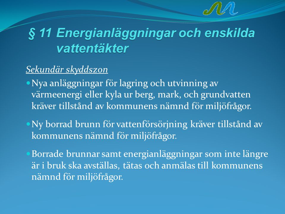§ 11Energianläggningar och enskilda vattentäkter Sekundär skyddszon Nya anläggningar för lagring och utvinning av värmeenergi eller kyla ur berg, mark, och grundvatten kräver tillstånd av kommunens nämnd för miljöfrågor.