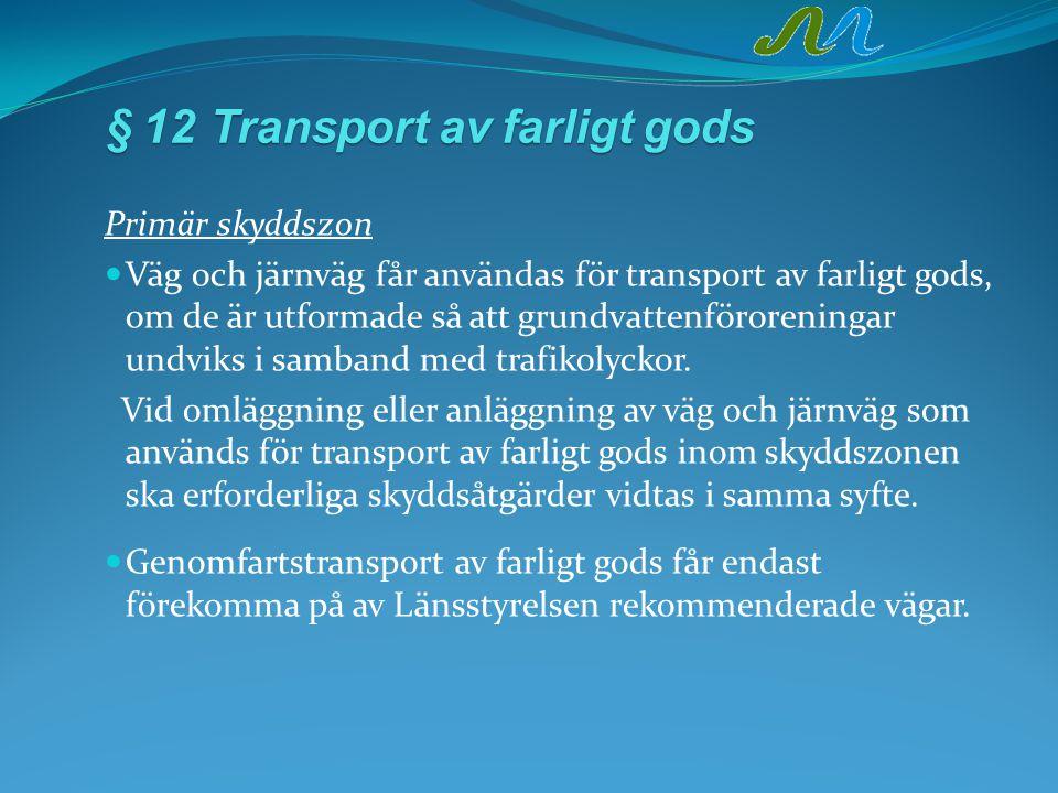 §12Transportavfarligtgods § 12Transport av farligt gods Primär skyddszon Väg och järnväg får användas för transport av farligt gods, om de är utformad