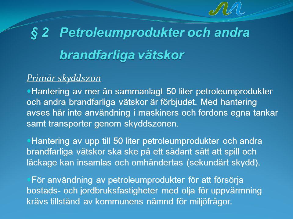 § 2Petroleumprodukter och andra brandfarligavätskor § 2Petroleumprodukter och andra brandfarliga vätskor Primär skyddszon Hantering av mer än sammanlagt 50 liter petroleumprodukter och andra brandfarliga vätskor är förbjudet.