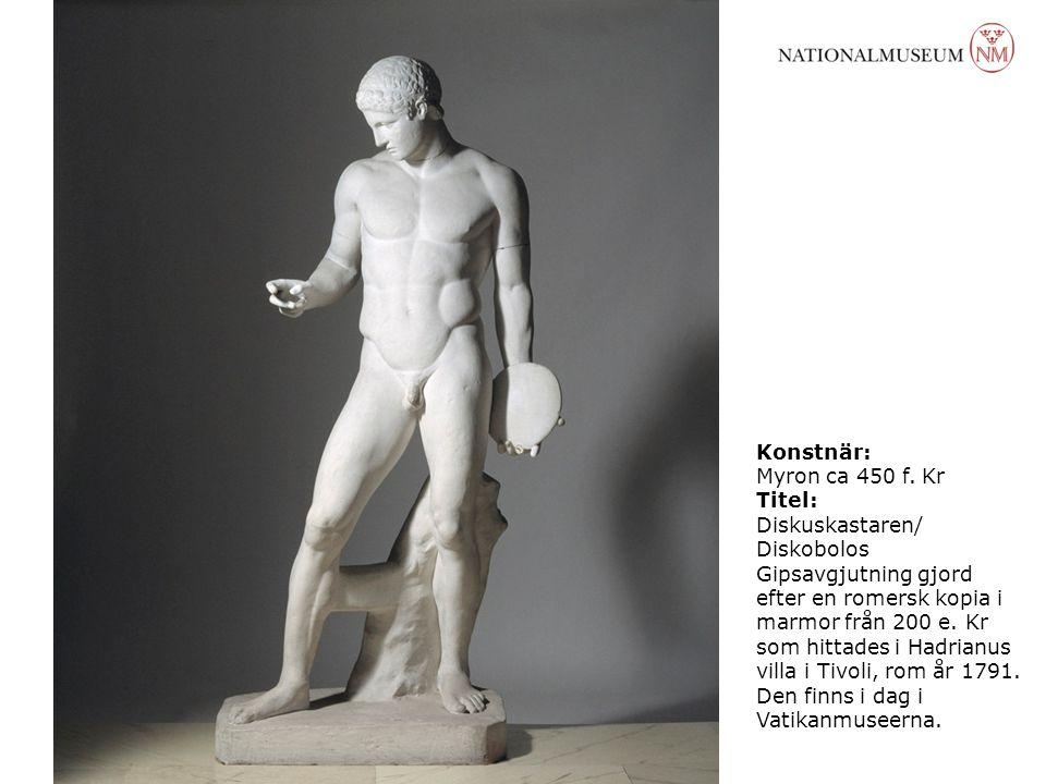 Konstnär: Myron ca 450 f. Kr Titel: Diskuskastaren/ Diskobolos Gipsavgjutning gjord efter en romersk kopia i marmor från 200 e. Kr som hittades i Hadr