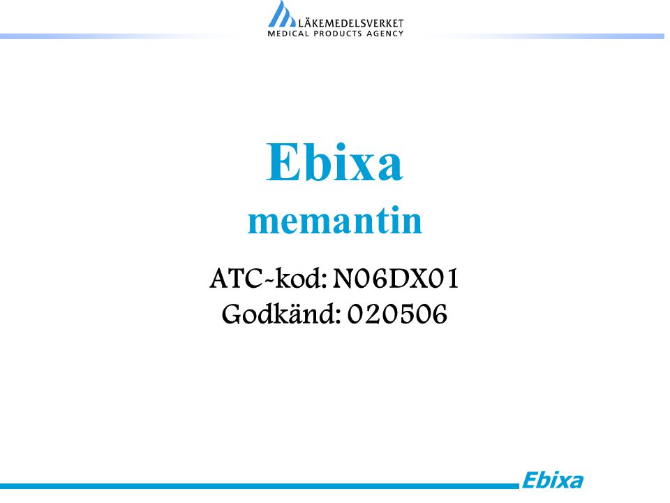 Ebixa Ebixa memantin ATC-kod: N06DX01 Godkänd: 020506