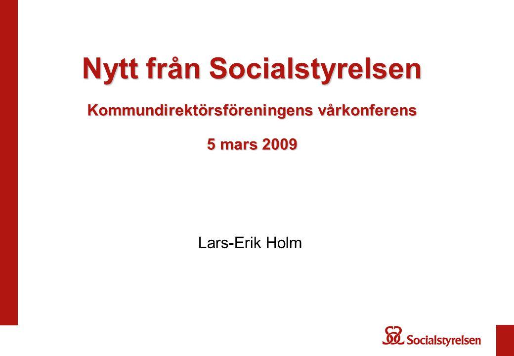 Nytt från Socialstyrelsen Kommundirektörsföreningens vårkonferens 5 mars 2009 Lars-Erik Holm