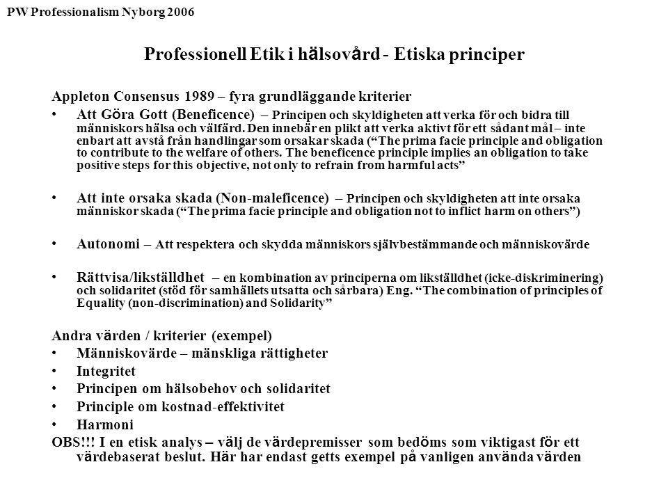 Professionell Etik i h ä lsov å rd - Etiska principer Appleton Consensus 1989 – fyra grundläggande kriterier Att G ö ra Gott (Beneficence) – Principen och skyldigheten att verka för och bidra till människors hälsa och välfärd.
