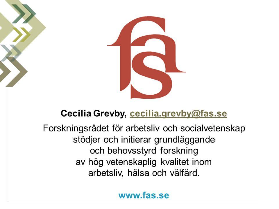 Cecilia Grevby, cecilia.grevby@fas.sececilia.grevby@fas.se Forskningsrådet för arbetsliv och socialvetenskap stödjer och initierar grundläggande och behovsstyrd forskning av hög vetenskaplig kvalitet inom arbetsliv, hälsa och välfärd.