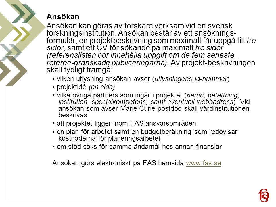 Ansökan Ansökan kan göras av forskare verksam vid en svensk forskningsinstitution. Ansökan består av ett ansöknings- formulär, en projektbeskrivning s