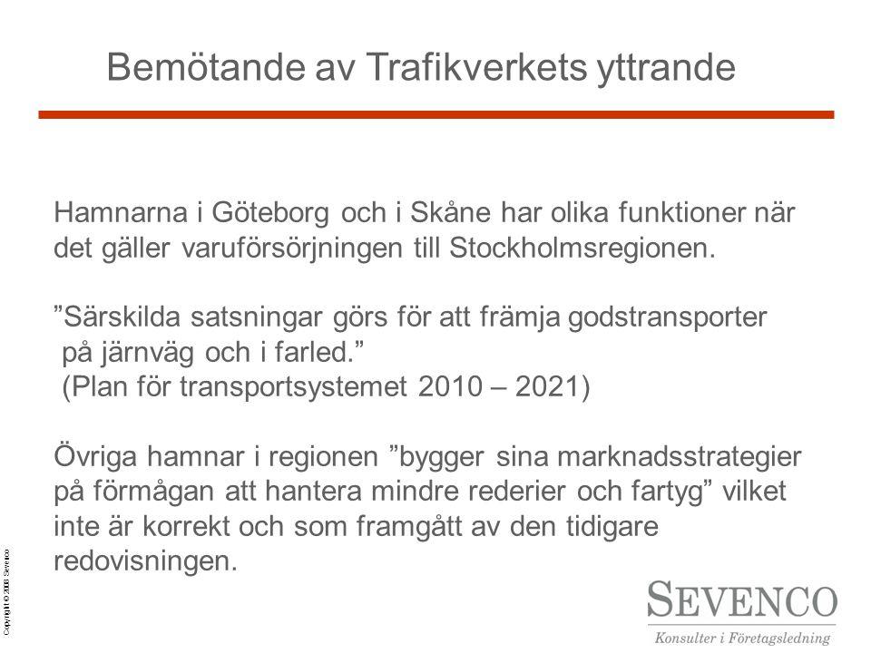 Copyright © 2008 Sevenco Bemötande av Trafikverkets yttrande Hamnarna i Göteborg och i Skåne har olika funktioner när det gäller varuförsörjningen till Stockholmsregionen.