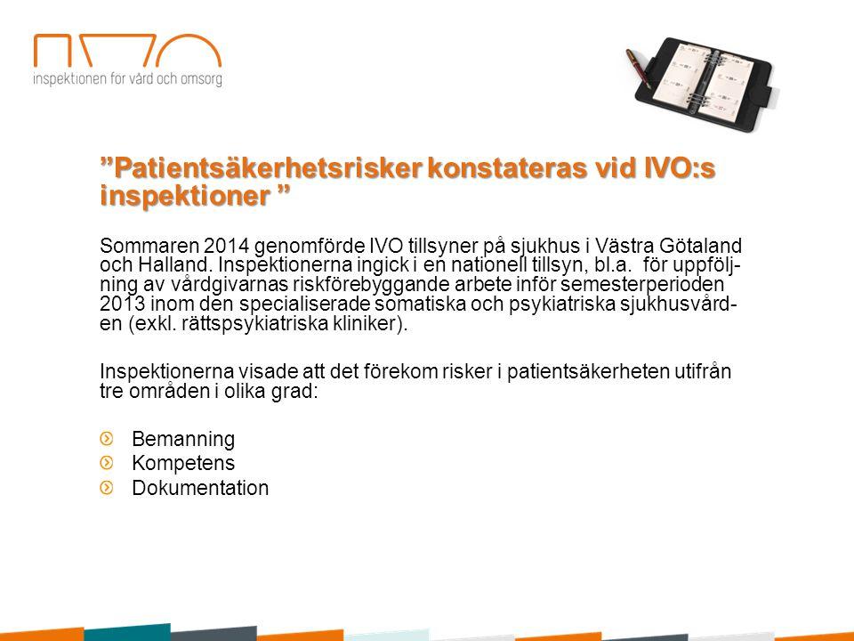 """""""Patientsäkerhetsrisker konstateras vid IVO:s inspektioner """" Sommaren 2014 genomförde IVO tillsyner på sjukhus i Västra Götaland och Halland. Inspekti"""
