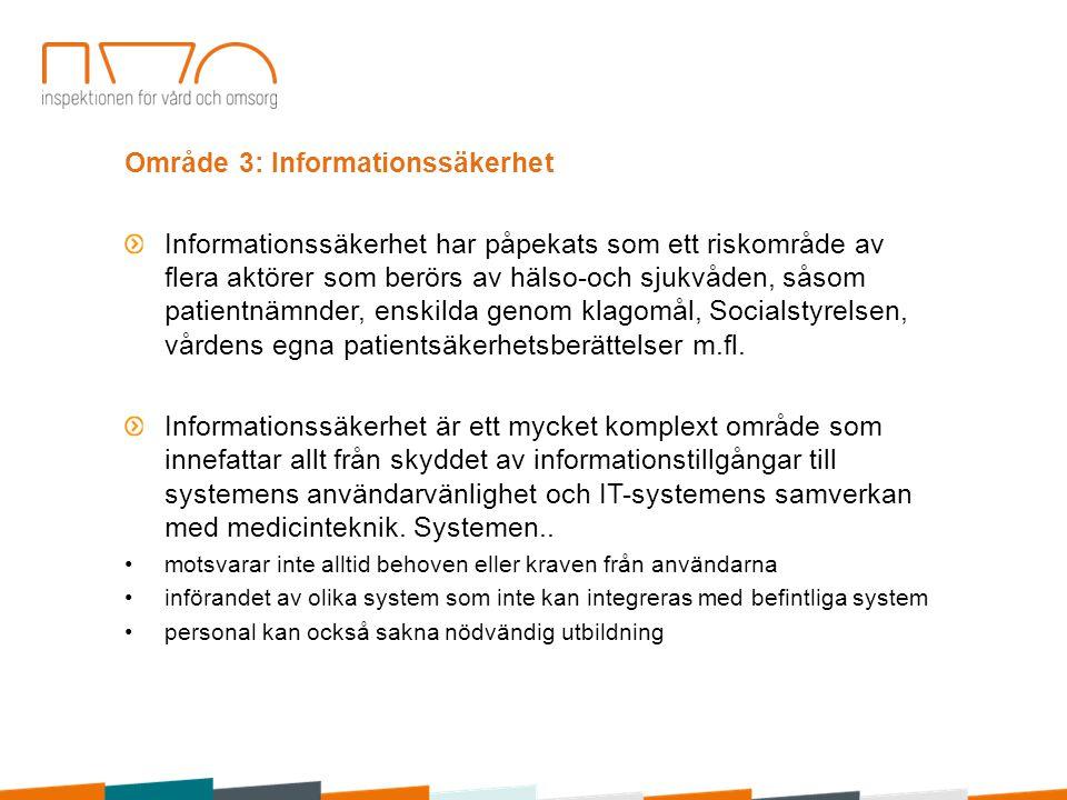 Område 3: Informationssäkerhet Informationssäkerhet har påpekats som ett riskområde av flera aktörer som berörs av hälso-och sjukvåden, såsom patientn