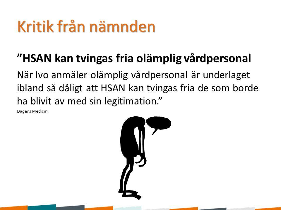 """Kritik från nämnden """"HSAN kan tvingas fria olämplig vårdpersonal När Ivo anmäler olämplig vårdpersonal är underlaget ibland så dåligt att HSAN kan tvi"""