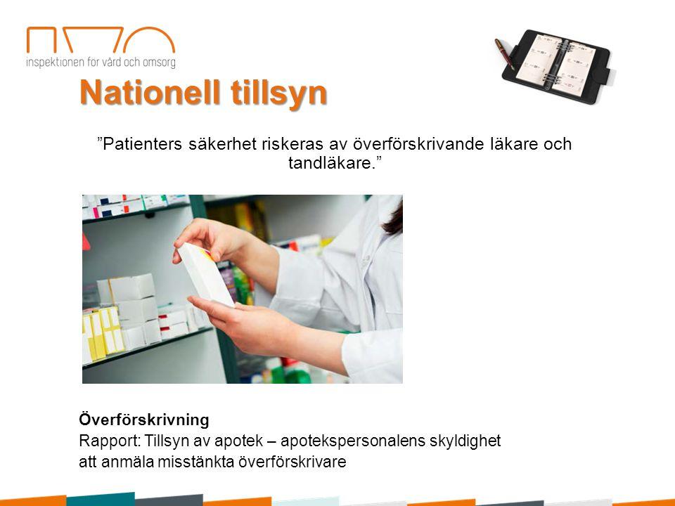 """Nationell tillsyn """"Patienters säkerhet riskeras av överförskrivande läkare och tandläkare."""" Överförskrivning Rapport: Tillsyn av apotek – apoteksperso"""