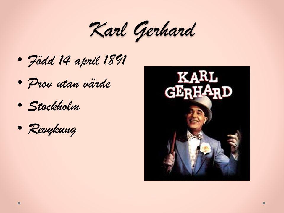 Karl Gerhard Född 14 april 1891 Prov utan värde Stockholm Revykung